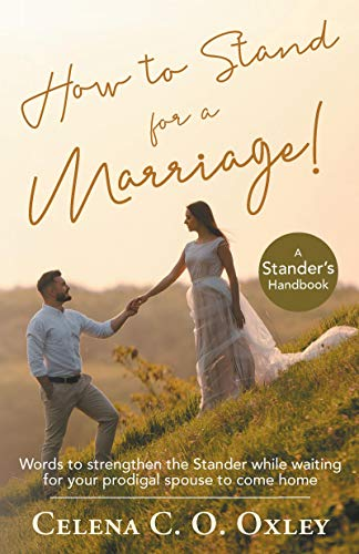 - How to stand for a Marriage: Words to strengthen the Stander while waiting for your prodigal spouse to come home