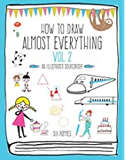 How to Draw Almost Everything : Volume 2