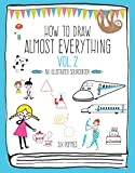 How to Draw Almost Everything Volume 2: An