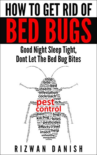 How to get rid of Bed Bug Bites? Everything You Need to Know About the Signs, Symptoms and Treatment of Bed Bugs in Your Home