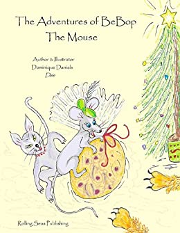 The Adventures of BeBop the Mouse - Christmas Treats (Book 5) by [Daniels - Dee, Dominique]