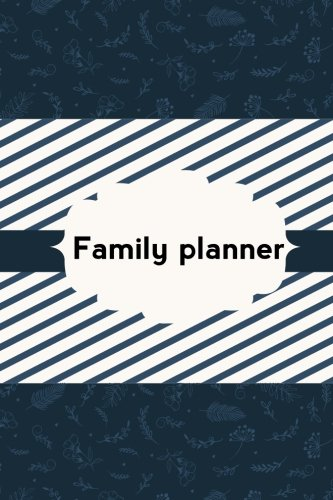 Family Planner Books - Family planner: Meal Planner Notebook, Manager Daily Weekly Monthly Planner, Family Planner, Meal Planner, Chore And Checklists, Home Cleaning ... Undated) (Family Planner Book) (Volume 1)
