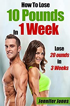 How To Lose 10 Pounds In 1 Week: 20 Pounds In 3 Weeks ...