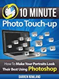 10 Minute Photo Touchup - How To Make Your Portraits Look Their Best Using Photoshop