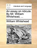 An Essay on Ridicule by Mr William Whitehead, William Whitehead, 1170601154