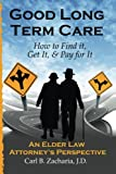 Good Long Term Care - How to Find It, Get It, and Pay for It, Carl B. Zacharia, 0615768032