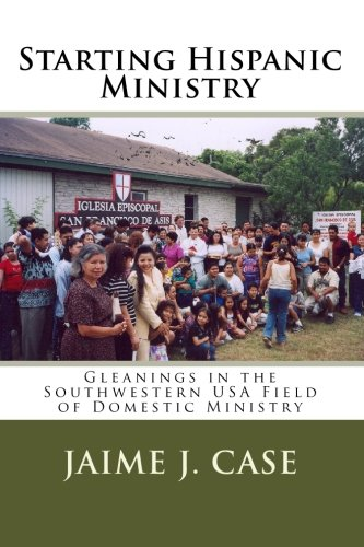 Download Starting Hispanic Ministry: Gleanings in the Southwestern USA Field of Domestic Ministry pdf epub