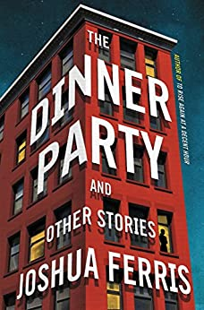 The Dinner Party: Stories by [Ferris, Joshua]