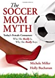 The Soccer Mom Myth, Michele Miller and Holly Buchanan, 1932226567