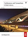 Conferences and Conventions : A Global Industry, Rogers, Tony, 0415526698