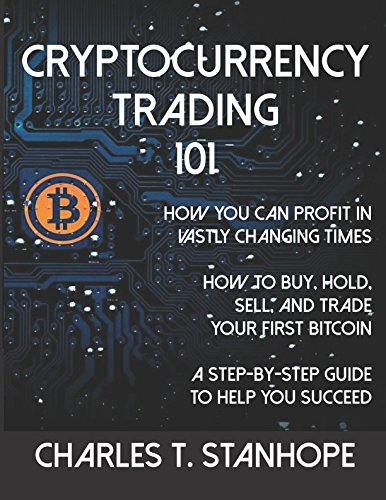 Cryptocurrency Trading 101: How to Profit in Vastly Changing Times by Independently published