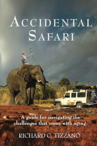 Accidental Safari: A guide for navigating the challenges that come with aging