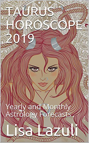 TAURUS HOROSCOPE 2019: Yearly and Monthly Astrology
