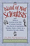 Island of Mad Scientists, The: Being an Excursion to the Wilds of Scotland, Involving Many Marvels of Experimental Invention, Pirates, a Heroic Cat, a ... Misadventures of Emmaline and Rubberbones)