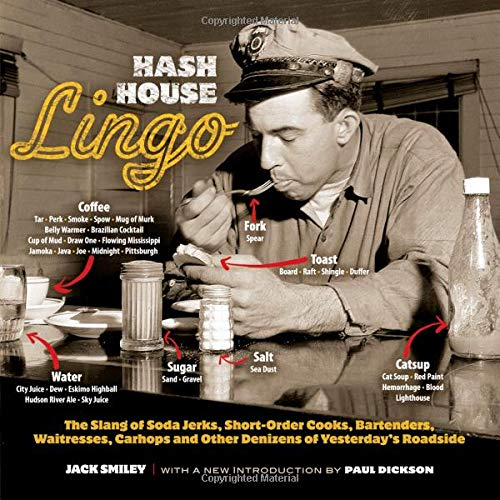 Hash House Lingo: The Slang of Soda Jerks, Short-Order Cooks, Bartenders, Waitresses, Carhops and Other Denizens of Yesterday's Roadside