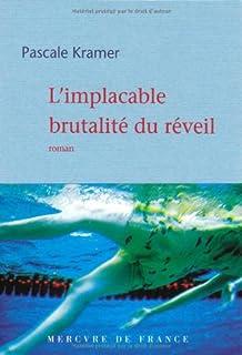 L'implacable brutalité du réveil : roman, Kramer, Pascale