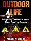 Outdoor Life: Everything You Need to Know About Surviving Outdoors ( 3 in 1 )