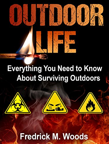 Outdoor Life: Everything You Need to Know About Surviving Outdoors ( 3 in 1 ) by [Woods, Fredrick M.]