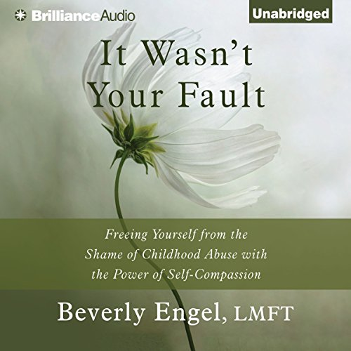 It Wasn't Your Fault: Freeing Yourself From the Shame of Childhood Abuse with the Power of Self-Compassion Audiobook [Free Download by Trial] thumbnail