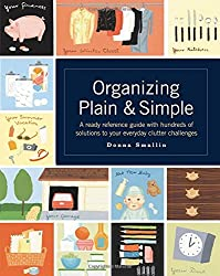 Organizing Plain and Simple: A Ready Reference Guide With Hundreds Of Solutions to Your Everyday Clutter Challenges