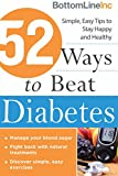 img - for 52 Ways to Beat Diabetes: Simple, Easy Tips to Stay Happy and Healthy (Bottom Line) book / textbook / text book