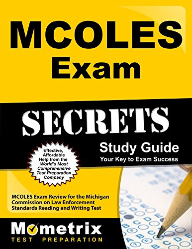 Pdf Test Preparation MCOLES Exam Secrets Study Guide: MCOLES Exam Review for the Michigan Commission on Law Enforcement Standards Reading and Writing Test (Mometrix Secrets Study Guides)