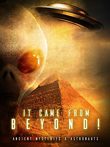 - It Came From Beyond: Ancient Mysteries & Astronauts