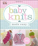 Baby Knits Made Easy, Dorling Kindersley Publishing Staff, 1465402063