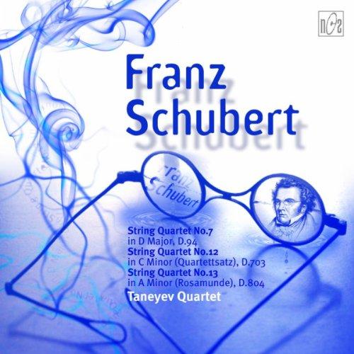 Franz Schubert. String Quartet No. 7 in D Major. String Quartet No. 12 in C Minor (Quartettsatz). String Quartet No.13 in A Minor (Rosamunde)