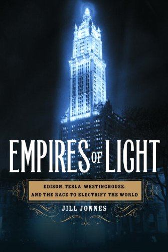 Empires of Light: Edison, Tesla, Westinghouse, and the Race to Electrify the World cover