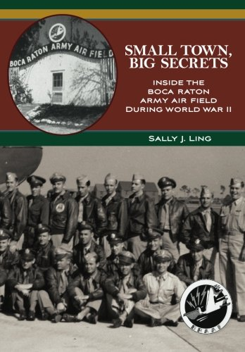 Small Town, Big Secrets: : Inside the Boca Raton Army Air Field during World War - Of Boca Town Raton
