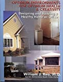 Optimum Environments For Optimum Health and Creativity: Designing and Building a Healthy Home or Office