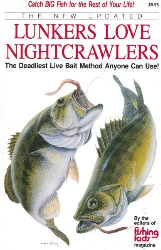 The New, Updated Lunkers Love Nightcrawlers: The Deadliest Live Bait Fishing Method That Anyone Can Use! - Mall Northwood