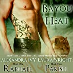 Raphael/Parish: Bayou Heat, Volume 1 | Laura Wright,Alexandra Ivy