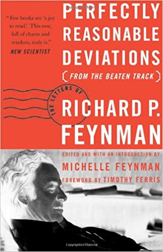 Perfectly Reasonable Deviations from the Beaten Track The Letters of Richard P Feynman