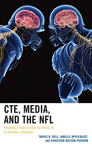 CTE, Media, and the NFL: Framing a Public Health Crisis as a Football Epidemic (Lexington Studies in Health Communication) por Travis R. Bell,Janelle Applequist,Christian Dotson-Pierson