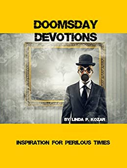 Doomsday Devotions: Inspiration For Perilous Times by [Linda P Kozar]