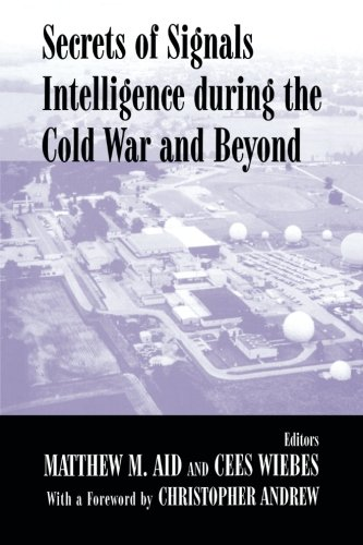 Download Secrets of Signals Intelligence During the Cold War and Beyond (Cass Series--Studies in Intelligence) PDF