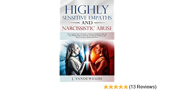 Highly Sensitive Empaths and Narcissistic Abuse: The Complete Survival  Guide to Understanding Your Gift, the Toxic Relationship to Narcissists and