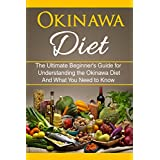 Okinawa Diet: The Ultimate Beginner's Guide for Understanding the Okinawa Diet And What You Need To Know (Longer Living, Healthy Living, Clean Eating)