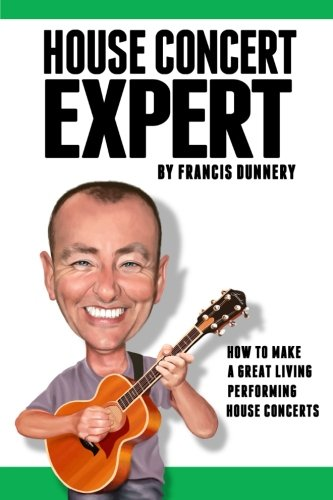 House Concert Expert: How to Earn a Great Living Performing House Concerts