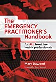 The Emergency Practitioner's Handbook: For All Front Line Health Professionals