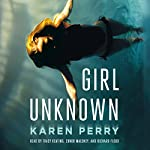 Girl Unknown: A Novel | Karen Perry
