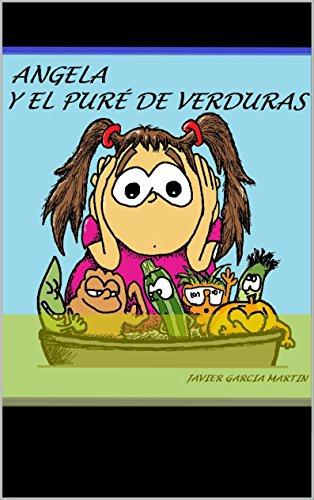 ANGELA Y EL PURÉ DE VERDURAS (Spanish Edition)