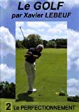 Le golf par xavier lebeuf : le perfectionnement