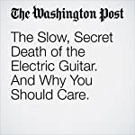 The Slow, Secret Death of the Electric Guitar. And Why You Should Care. | Geoff Edgers