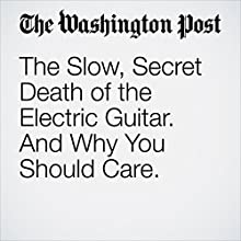 The Slow, Secret Death of the Electric Guitar. And Why You Should Care. Other by Geoff Edgers Narrated by Jenny Hoops