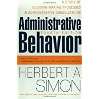 Administrative Behavior, 4th Edition: A Study of Decision-making Processes in Administrative Organisations