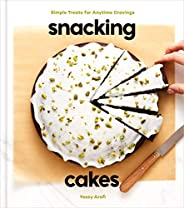 Snacking Cakes: Simple Treats for Anytime Cravings: A Baking Book