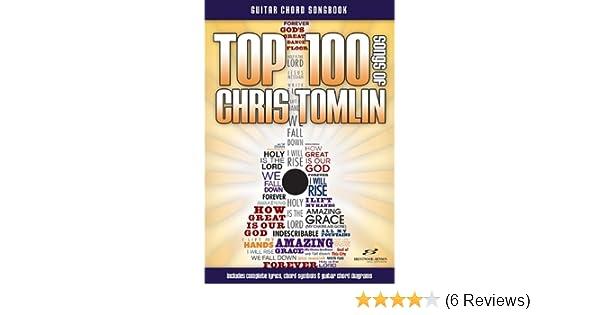 Amazon com: Top 100 Songs of Chris Tomlin Guitar Songbook (Top 100